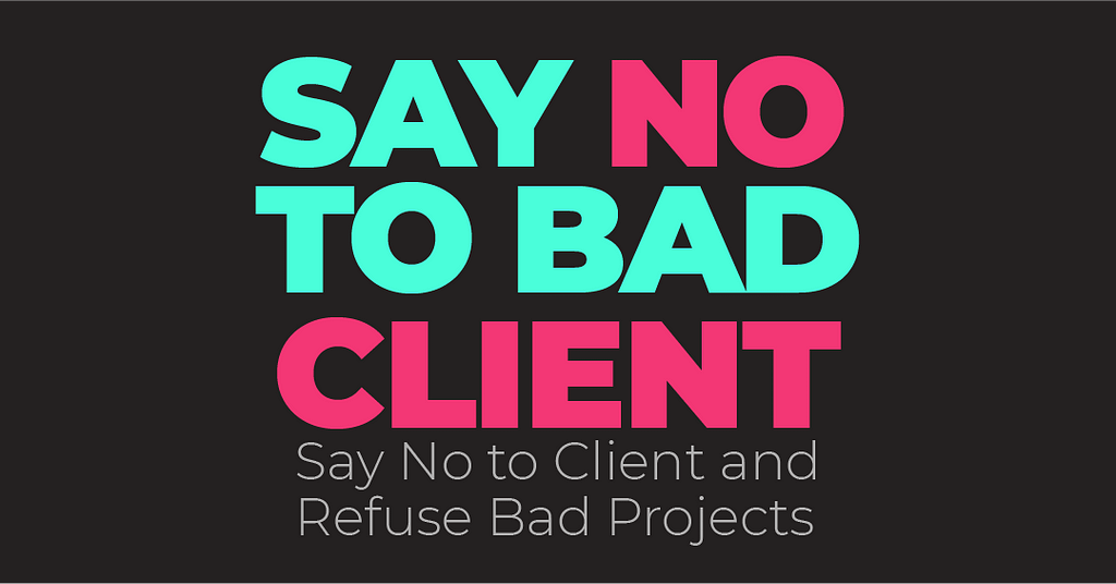 As a Freelancer How to Say No to Client and Refuse Bad Projects